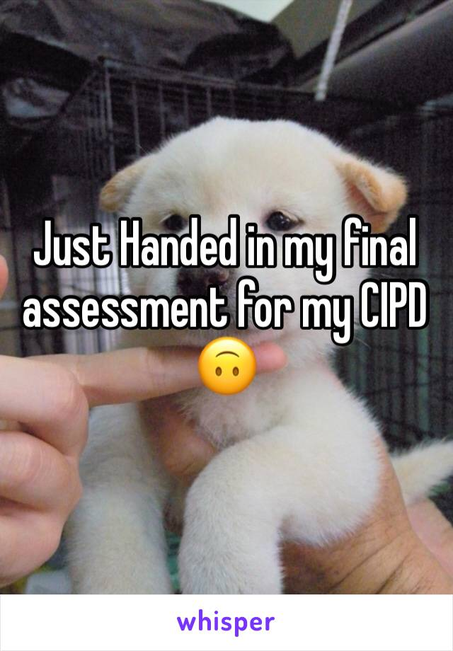 Just Handed in my final assessment for my CIPD 🙃