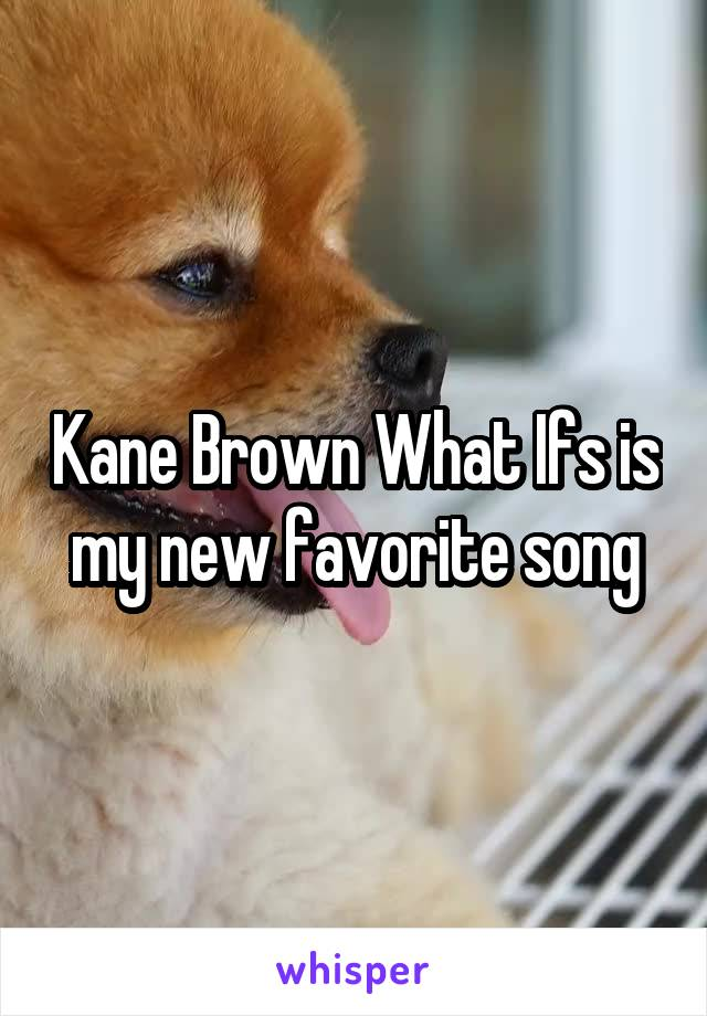 Kane Brown What Ifs is my new favorite song