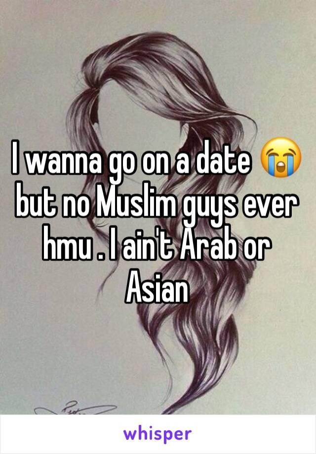 I wanna go on a date 😭 but no Muslim guys ever hmu . I ain't Arab or Asian