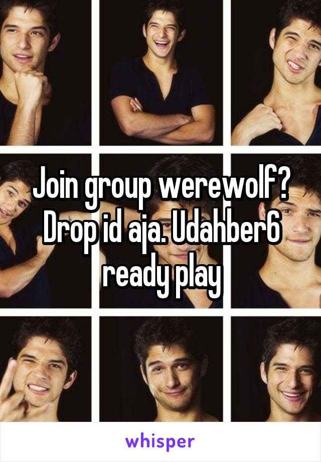 Join group werewolf? Drop id aja. Udahber6 ready play
