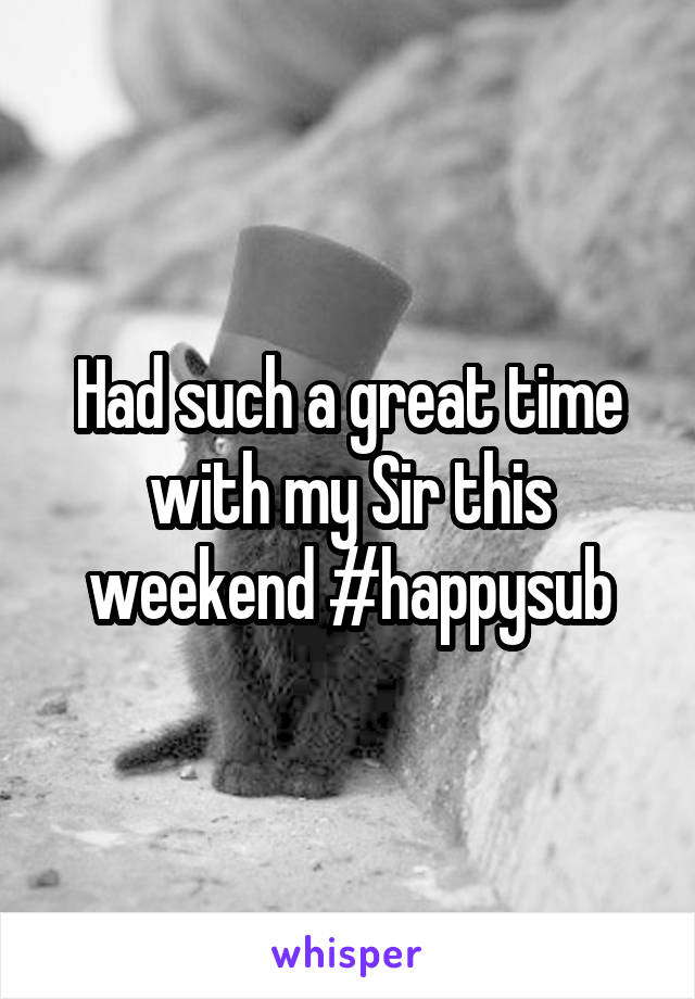 Had such a great time with my Sir this weekend #happysub
