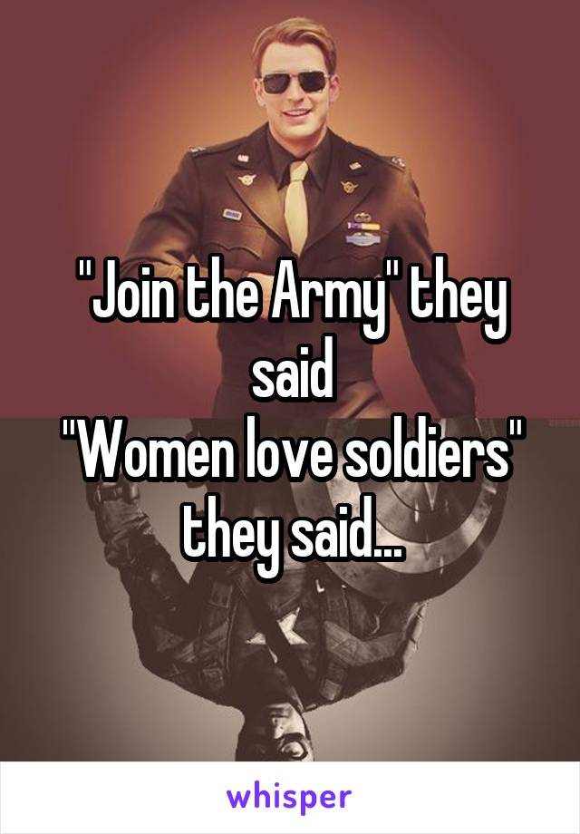 """""""Join the Army"""" they said """"Women love soldiers"""" they said..."""