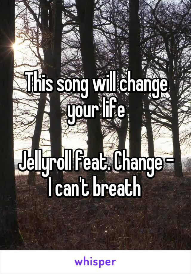 This song will change your life  Jellyroll feat. Change - I can't breath