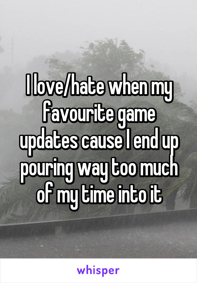 I love/hate when my favourite game updates cause I end up pouring way too much of my time into it