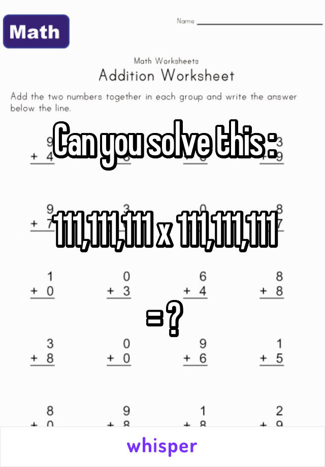Can you solve this :  111,111,111 x 111,111,111  = ?