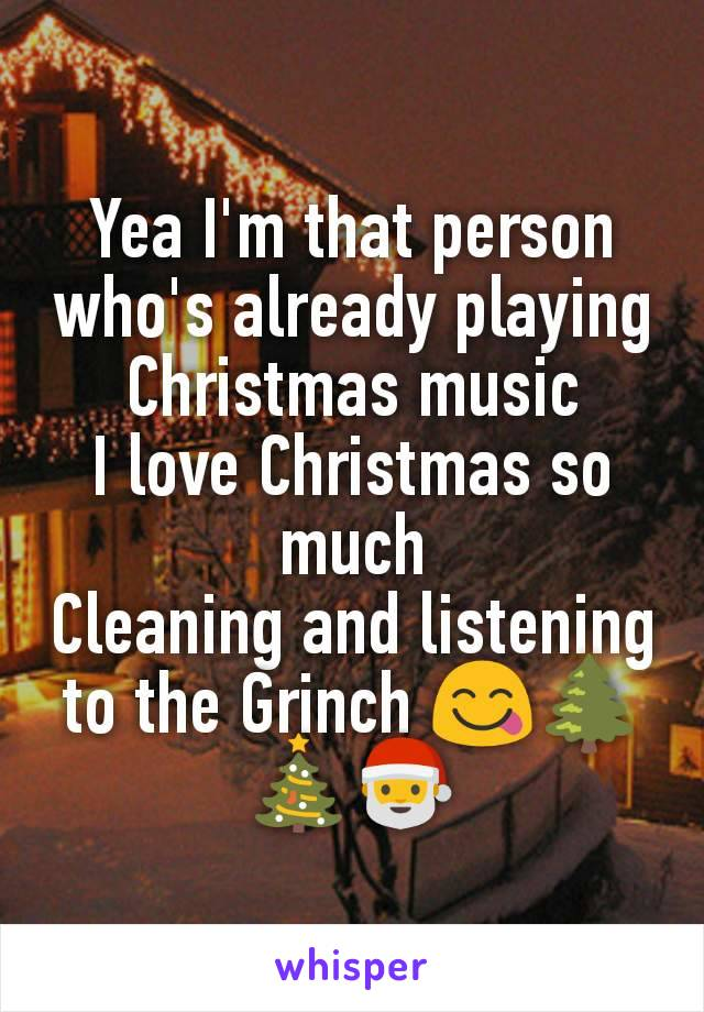 Yea I'm that person who's already playing Christmas music I love Christmas so much Cleaning and listening to the Grinch 😋🌲🎄🎅