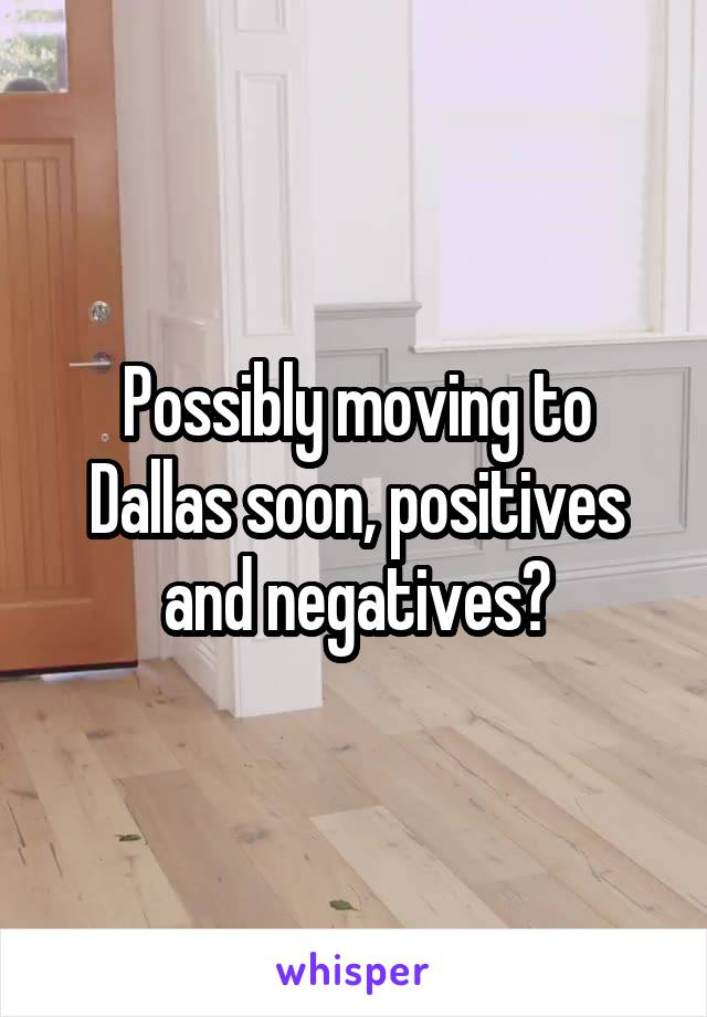 Possibly moving to Dallas soon, positives and negatives?