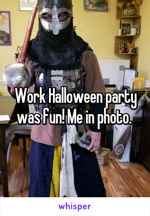 Work Halloween party was fun! Me in photo.