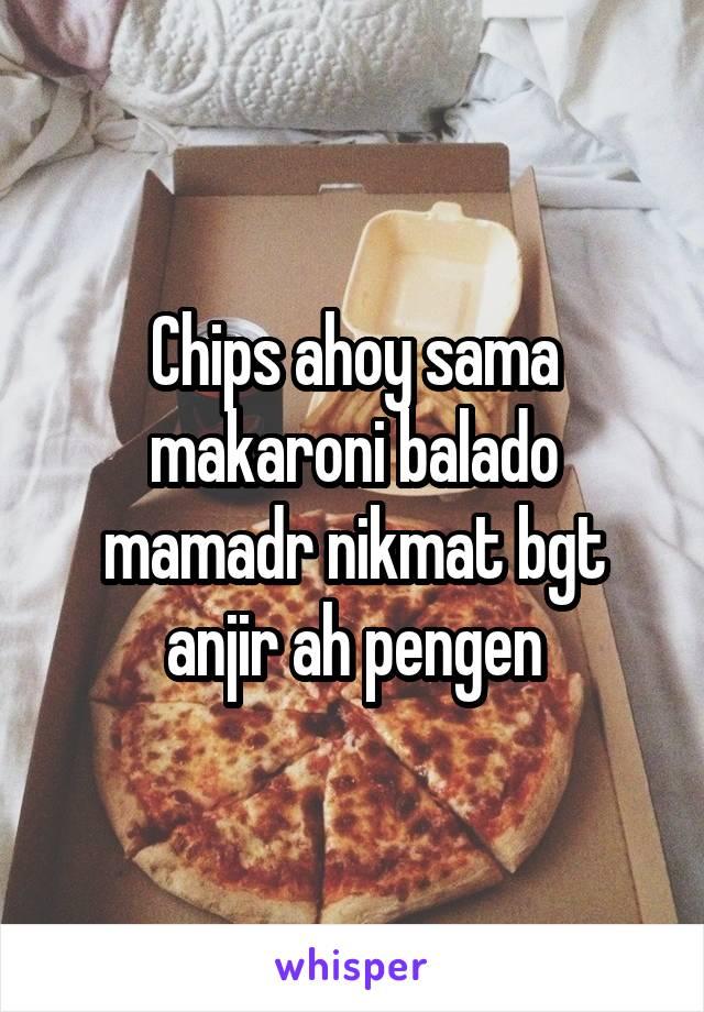 Chips ahoy sama makaroni balado mamadr nikmat bgt anjir ah pengen
