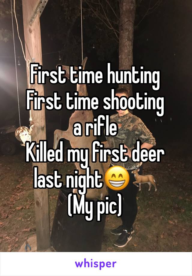 First time hunting  First time shooting a rifle Killed my first deer last night😁🦌 (My pic)