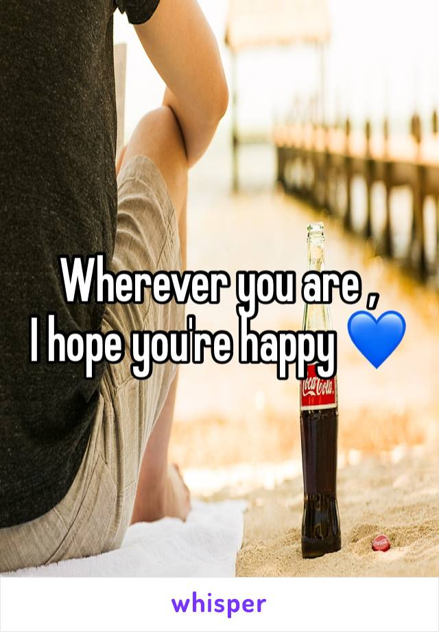 Wherever you are ,  I hope you're happy 💙