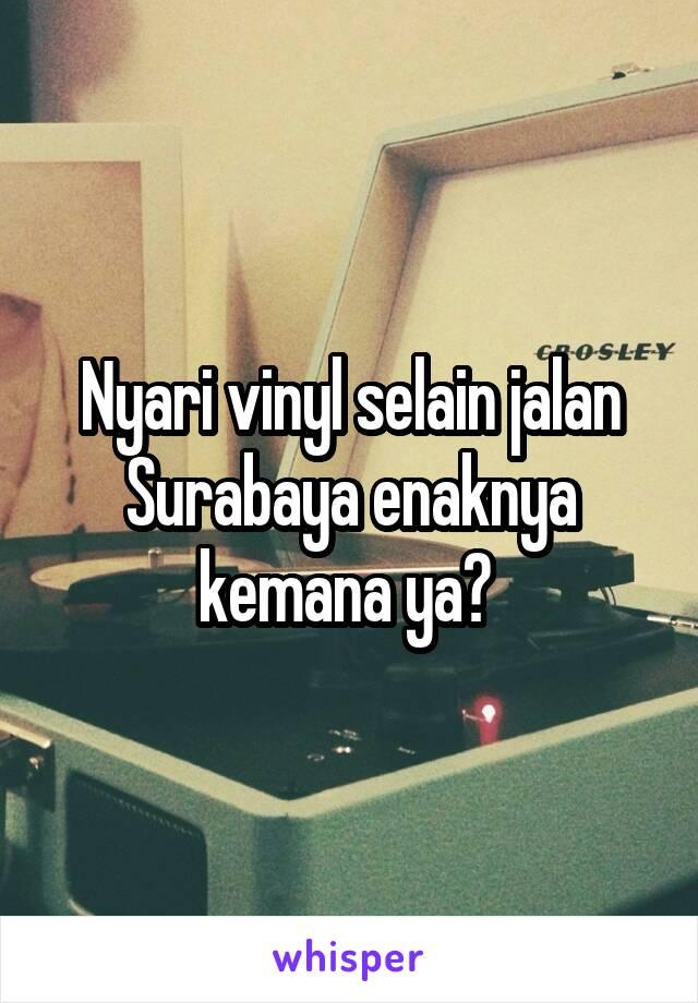 Nyari vinyl selain jalan Surabaya enaknya kemana ya?