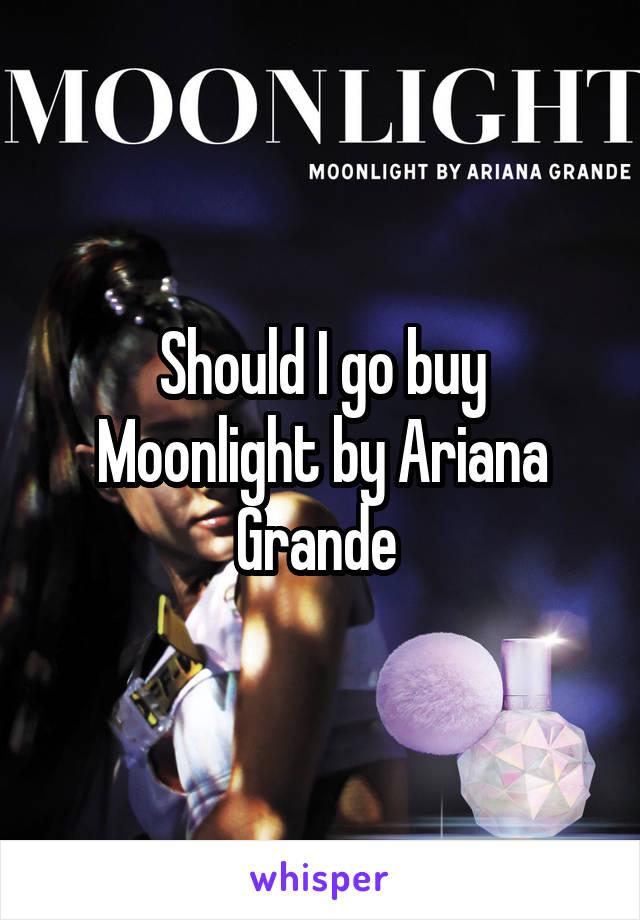 Should I go buy Moonlight by Ariana Grande