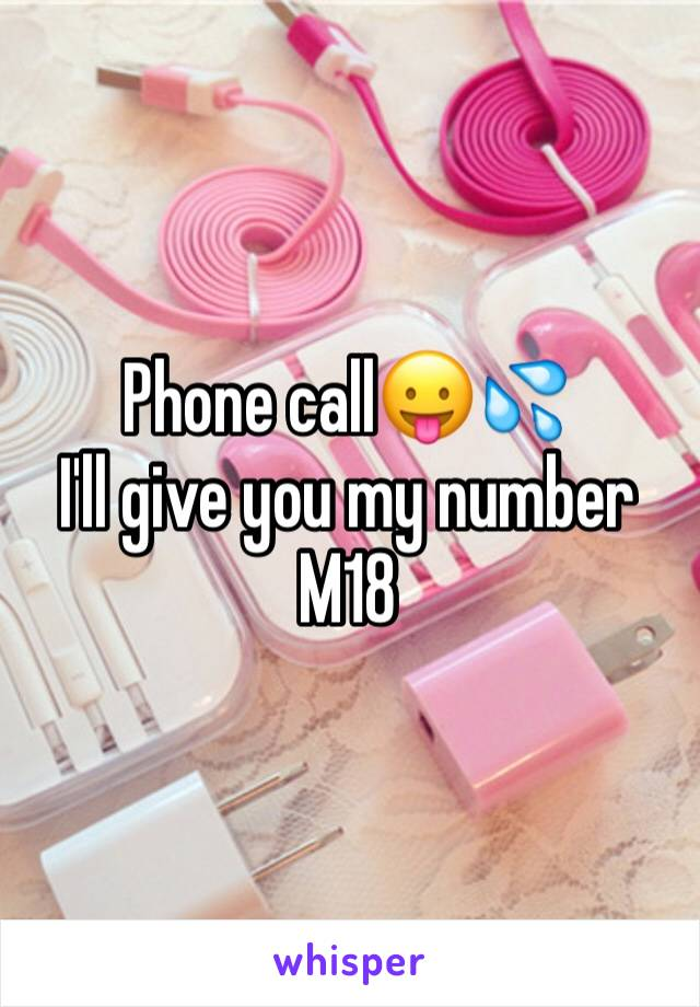 Phone call😛💦 I'll give you my number M18