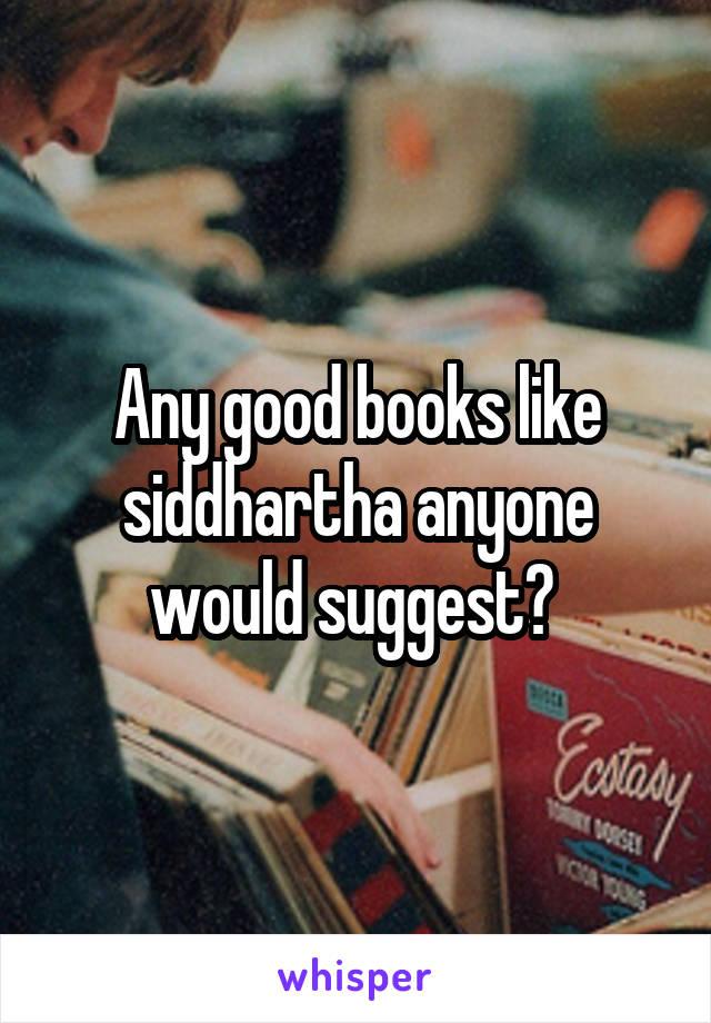 Any good books like siddhartha anyone would suggest?
