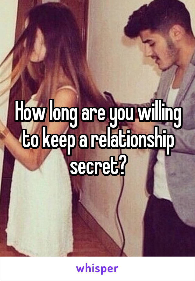 How long are you willing to keep a relationship secret?