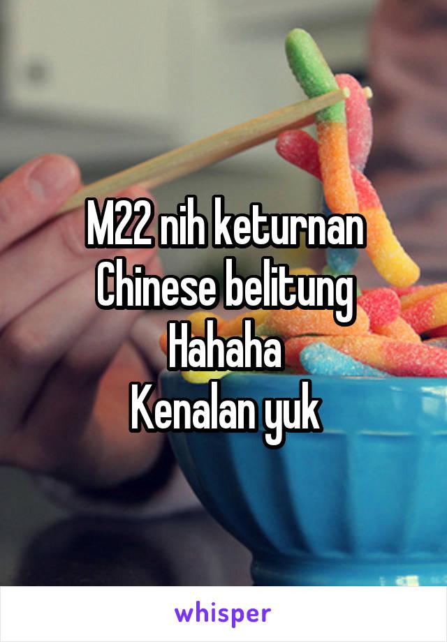 M22 nih keturnan Chinese belitung Hahaha Kenalan yuk