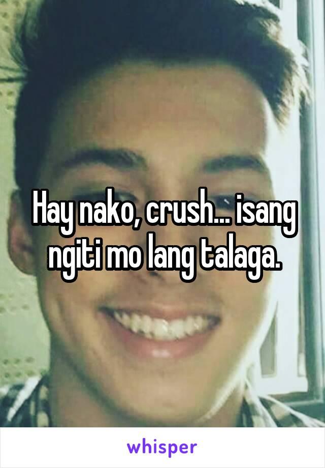 Hay nako, crush... isang ngiti mo lang talaga.