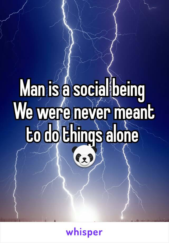 Man is a social being  We were never meant to do things alone  🐼