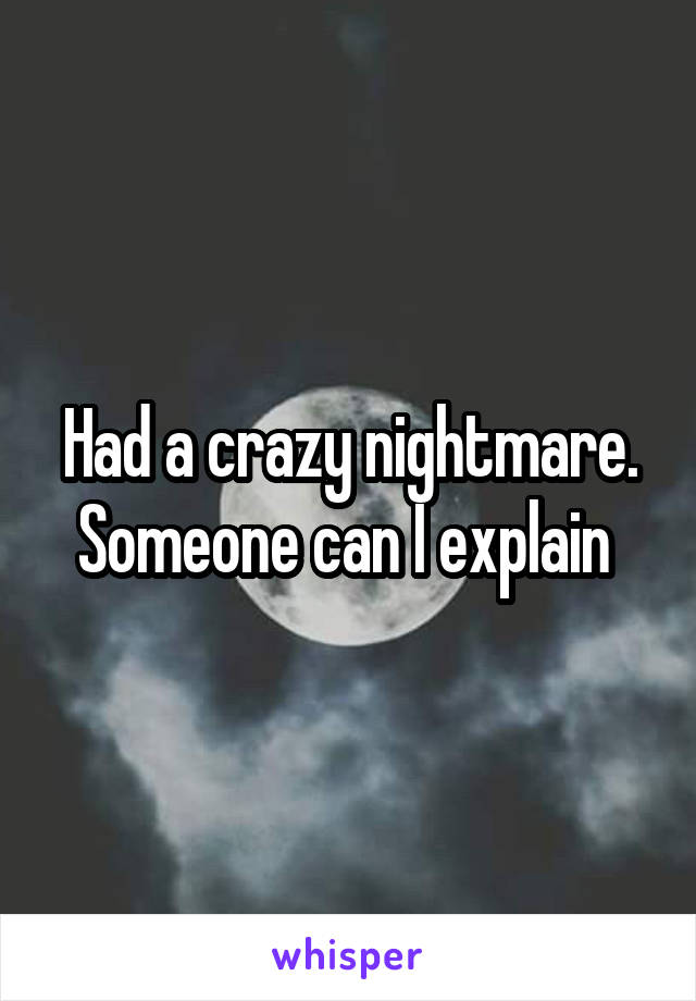 Had a crazy nightmare. Someone can I explain