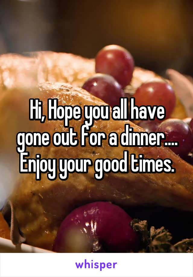 Hi, Hope you all have gone out for a dinner.... Enjoy your good times.
