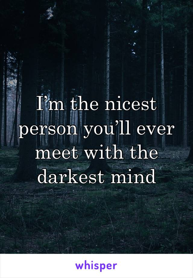 I'm the nicest person you'll ever meet with the darkest mind