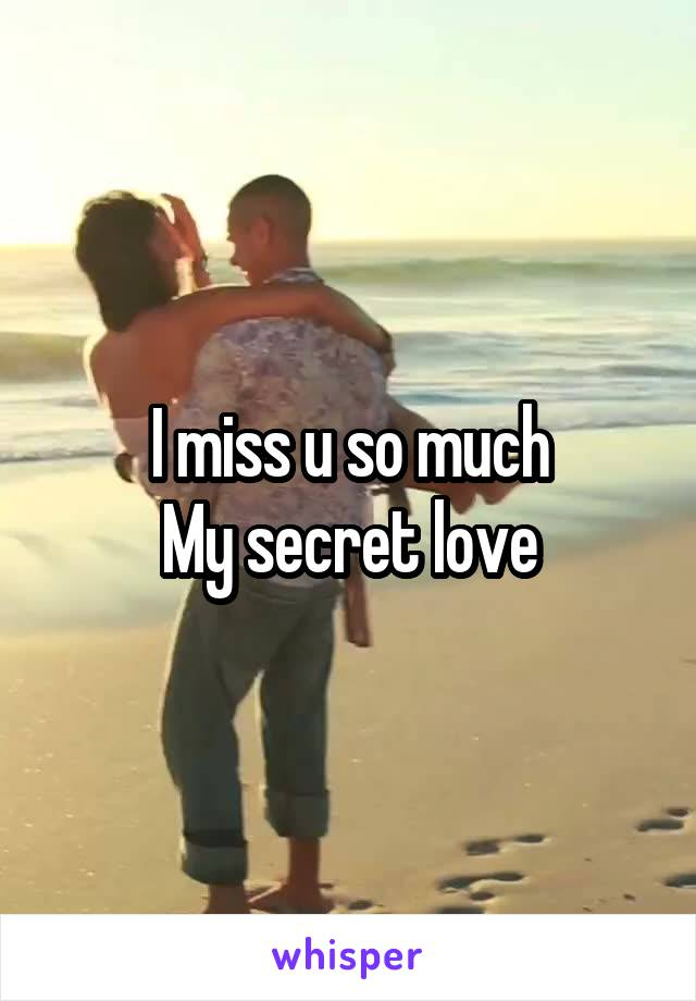 I miss u so much My secret love