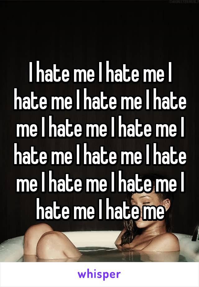 I hate me I hate me I hate me I hate me I hate me I hate me I hate me I hate me I hate me I hate me I hate me I hate me I hate me I hate me