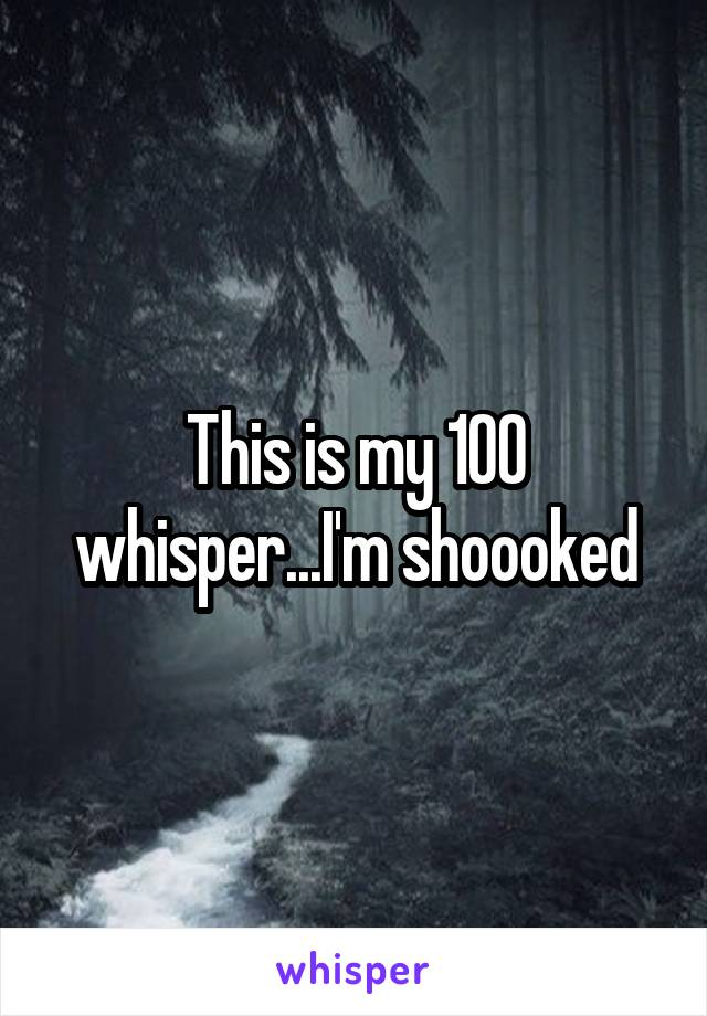 This is my 100 whisper...I'm shoooked