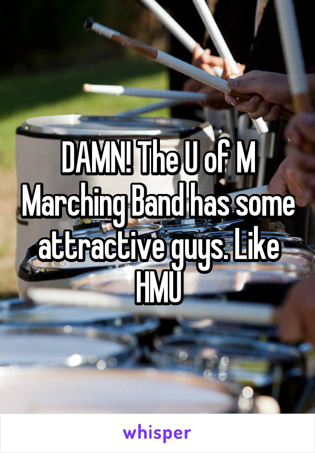 DAMN! The U of M Marching Band has some attractive guys. Like HMU