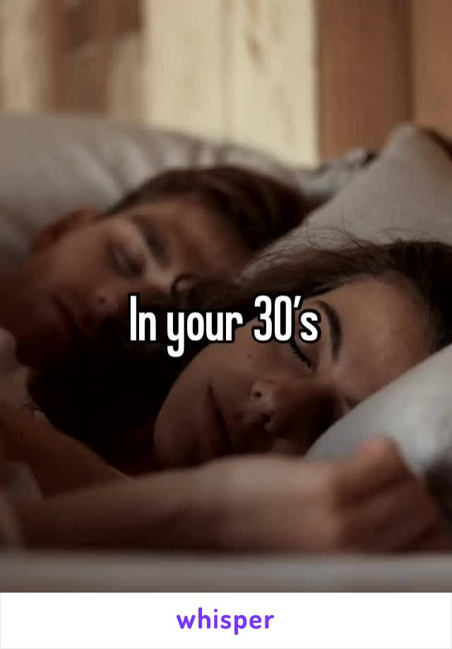 In your 30's