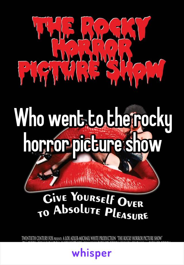 Who went to the rocky horror picture show