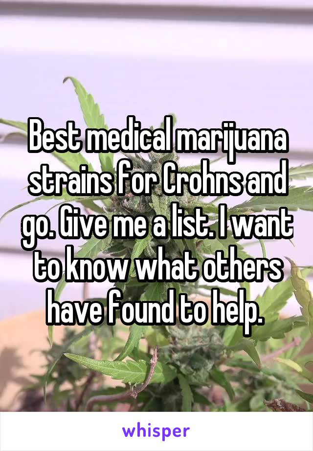 Best medical marijuana strains for Crohns and go. Give me a list. I want to know what others have found to help.