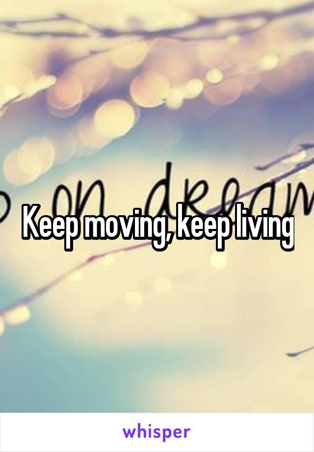 Keep moving, keep living