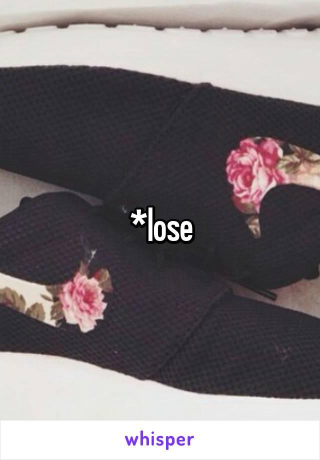 *lose