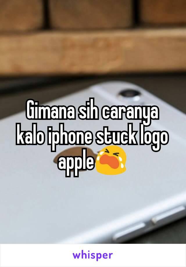 Gimana sih caranya kalo iphone stuck logo apple😭