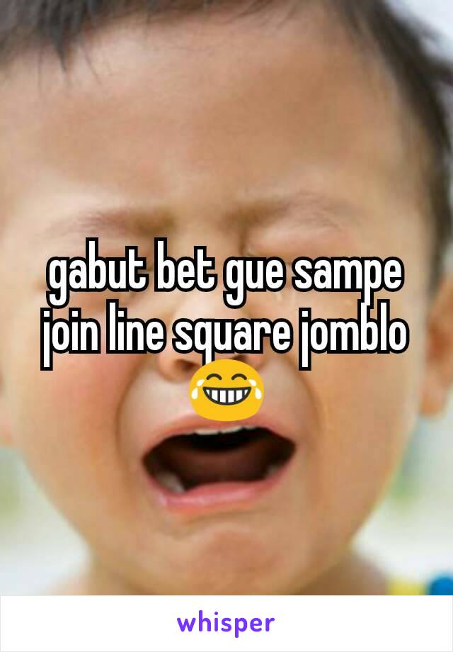 gabut bet gue sampe join line square jomblo 😂