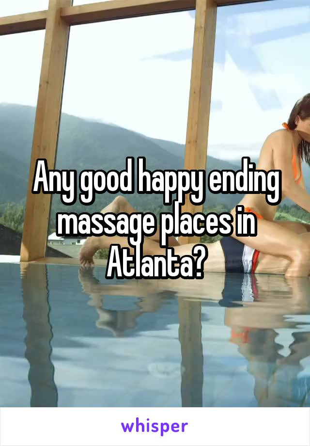 Any good happy ending massage places in Atlanta?