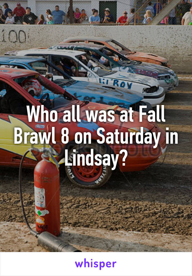 Who all was at Fall Brawl 8 on Saturday in Lindsay?