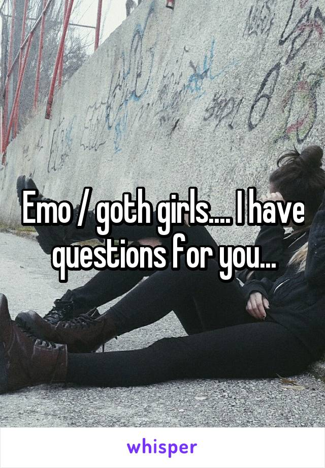 Emo / goth girls.... I have questions for you...