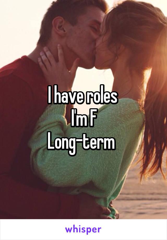 I have roles  I'm F Long-term