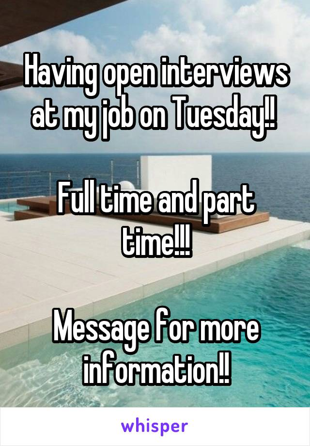 Having open interviews at my job on Tuesday!!   Full time and part time!!!  Message for more information!!