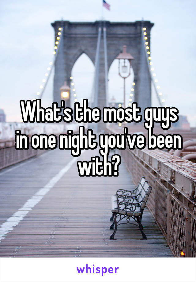 What's the most guys in one night you've been with?