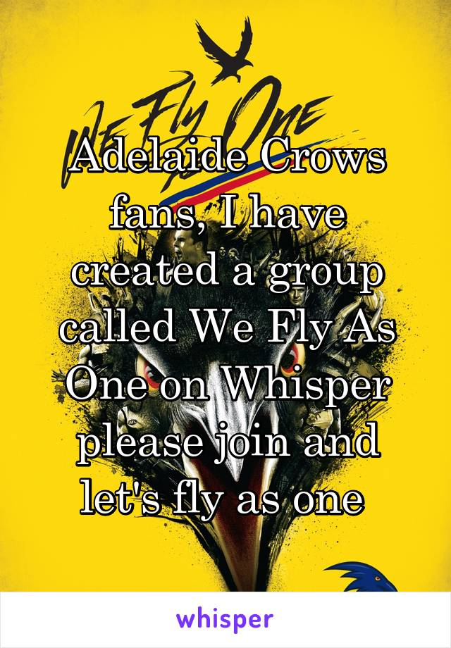 Adelaide Crows fans, I have created a group called We Fly As One on Whisper please join and let's fly as one