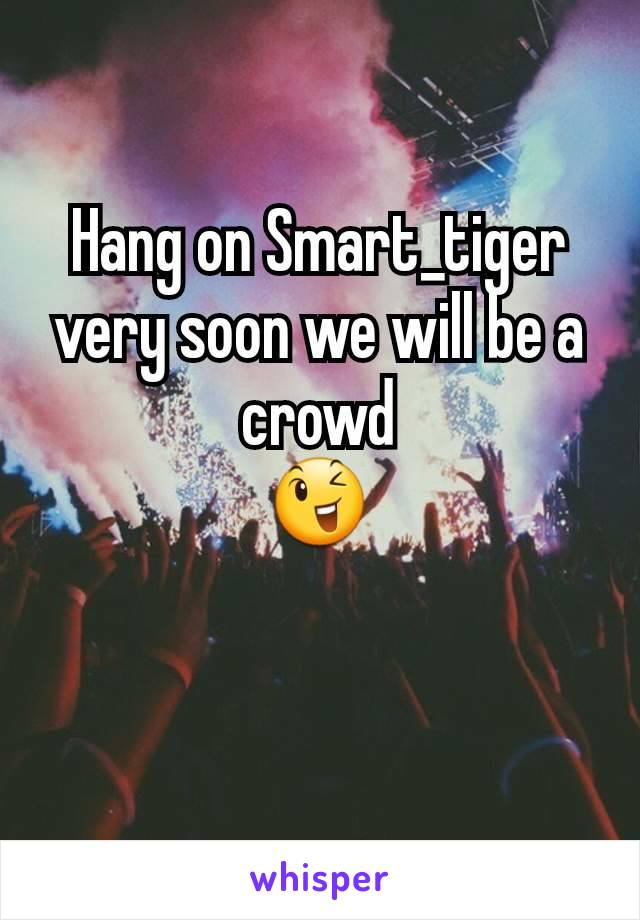 Hang on Smart_tiger very soon we will be a crowd 😉