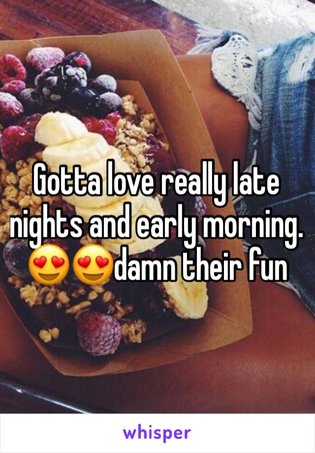 Gotta love really late nights and early morning. 😍😍damn their fun