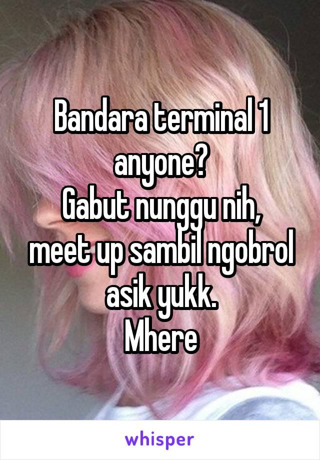Bandara terminal 1 anyone? Gabut nunggu nih, meet up sambil ngobrol asik yukk. Mhere