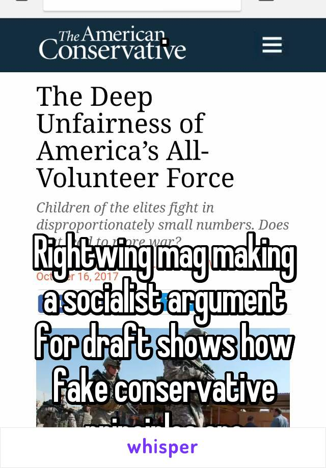 .     Rightwing mag making a socialist argument for draft shows how fake conservative principles are