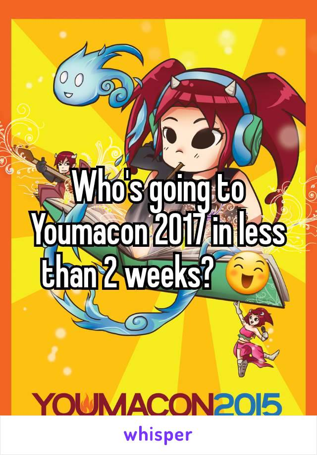 Who's going to Youmacon 2017 in less than 2 weeks? 😄