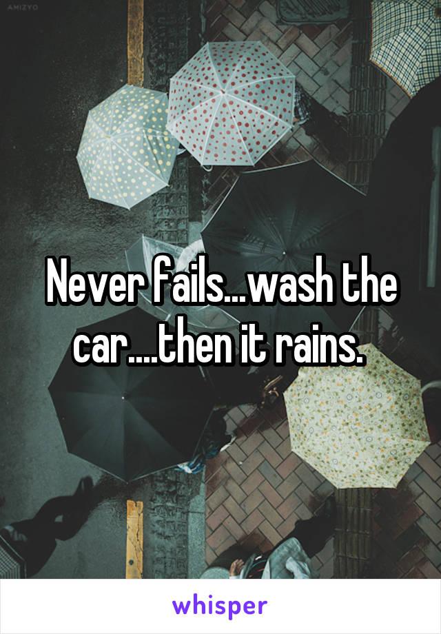 Never fails...wash the car....then it rains.